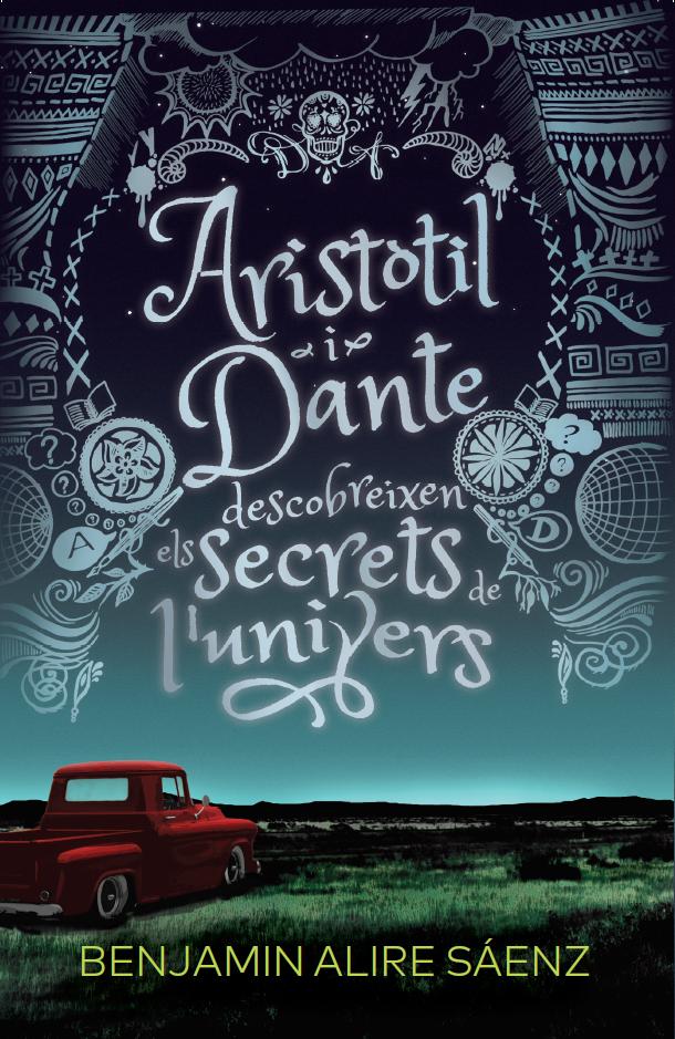 Aristòtil i Dante descobreixen els secrets de l'univers (Benjamin Alire Sáenz)